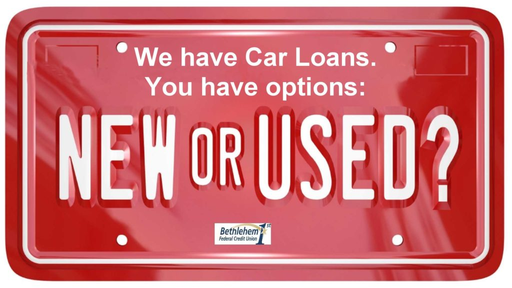 Bethlehem 1st FCU has Car Loans. You have options. Click to apply...