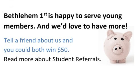 Students! Refer a friend to Bethlehem 1st FCU. You could win a $50 gift card.
