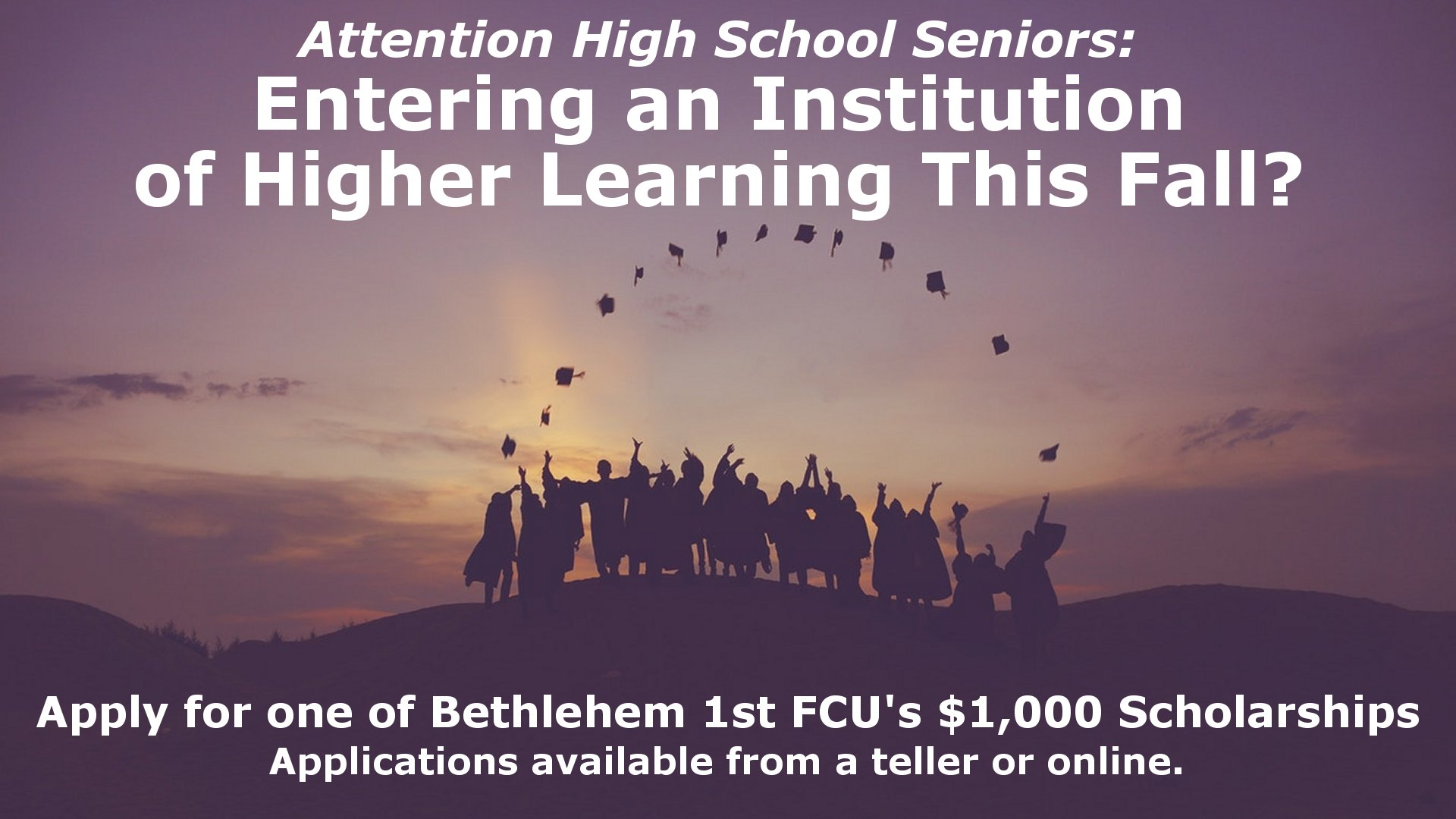 High School Seniors: Apply for a chance to receive one of three $1,000 scholarships from Bethlehem 1st Federal Credit Union. Click here for the application.