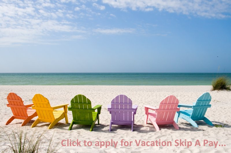 Click here to apply for Vacation Skip A Pay!